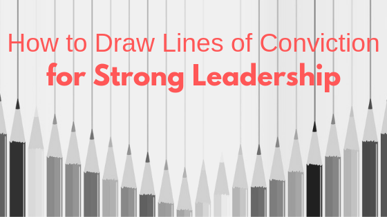 How to Draw Lines of Conviction for Strong Leadership
